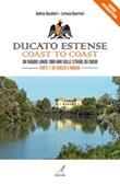 Ducato Estense. Coast to coast. Un viaggio lungo 1000 anni sulle strade dei duchi Ebook di  Andrea Baschieri, Lorenzo Guerrieri