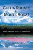 Chi ha rubato il Monte Rosa? Storie di misteri di valli e di montagne Libro di  Daniele Mora