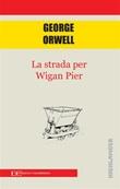 La strada di Wigan Pier Ebook di  George Orwell