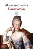 Lettere inedite Libro di Maria Antonietta