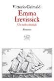 Emma Irevissick. Un melò coloniale Ebook di  Vittorio Grimaldi