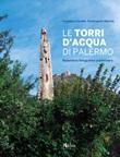 Le torri d'acqua di Palermo. Repertorio fotografico preliminare. Ediz. illustrata Libro di  Loredana Corallo, Ferdinando Maurici