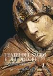 Teatri del sacro e del dolore. I compianti in Lombardia e Piemonte tra Quattrocento e Cinquecento. Ediz. lusso Libro di