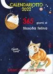 365 giorni di filosofia felina. Libero come un gatto. Calendariotto 2022 Libro di