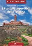 35 castelli imperdibili della Toscana Libro di  Mario Galloni, Elena Percivaldi