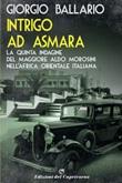 Intrigo ad Asmara. La quinta indagine del maggiore Aldo Morosini nell'Africa orientale italiana Ebook di  Giorgio Ballario