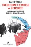 Frontiere contese a Nord Est. L'Alto Adriatico. le foibe e l'esodo giuliano-dalmata Ebook di  Claudio Vercelli