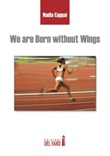 We are born without wings Ebook di  Nadia Cappai
