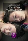Vita nuova, vecchia storia Ebook di  Mattia Vanfiori