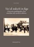 Voci di tedeschi in fuga. L'intervista autobiografica come contributo alla memoria collettiva. Ediz. critica Libro di  Lucia Cinato