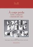 À corps perdu. Limiti, costruzioni e intensità del corpo. Ediz. italiana e inglese Libro di