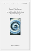 La spiritualità clandestina di José Saramago. Ediz. critica Libro di  Manuel Martins Frias