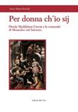 Per donna ch'io sij. Orsola Maddalena Caccia e la comunità di Moncalvo nel Seicento Libro di  Anna Maria Ronchi