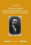 Luigi Luciano. Poesia ed erudizione latina tra Ottocento e Novecento Libro di  Andrea Balbo