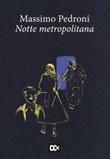 Notte metropolitana Libro di  Massimo Pedroni