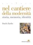 Nel cantiere della modernità. Storia, memoria, identità Ebook di  Danilo Zardin