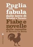 Puglia in fabula dalle terre di Brindisi e Taranto. Fiabe e novelle dalle raccolte di Saverio La Sorsa Ebook di  Saverio La Sorsa