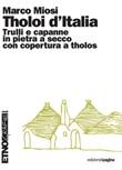 Tholoi d'Italia. Trulli e capanne in pietra a secco con copertura a tholos Ebook di  Marco Miosi