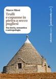 Trulli e capanne in pietra a secco pugliesi. Tra storia, semantica e antropologia Ebook di  Marco Miosi