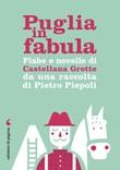 Puglia in fabula. Fiabe e novelle di Castellana Grotte da una raccolta di Pietro Piepoli Ebook di Piepoli Pietro Giovanni