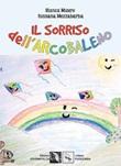 Il sorriso dell'arcobaleno Libro di  Bianca Mauro, Rossana Mezzabarba