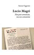 Lucio Magri. Non post-comunista, ma neo-comunista Libro di  Simone Oggionni