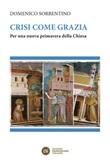 Crisi come grazia. Per una nuova primavera della Chiesa Libro di  Domenico Sorrentino