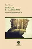 Francis still dreams. Five years after Laudato Si' Ebook di  Luca Fiorani