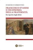 Francesco d'Assisi e l'economia della fraternità. Per ripartire dagli ultimi Ebook di  Domenico Sorrentino