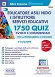 Educatore asili nido e istruttore servizi educativi. 1750 quiz svolti e commentati per la preparazione ai concorsi. Con software di simulazione Libro di