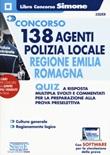 Concorso 138 agenti polizia locale regione Emilia Romagna. Quiz a risposta multipla svolti e commentati per la preparazione alla prova preselettiva. Con software di simulazione Libro di