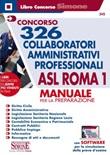 Concorso 326 collaboratori amministrativi professionali ASL Roma 1. Manuale per la preparazione. Con software di simulazione Libro di