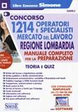 Concorso 1214 operatori e specialisti mercato del lavoro. Regione Lombardia. Manuale Completo per la preparazione. Teoria e quiz. Con software di simulazione Libro di