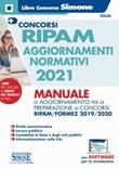 Concorso RIPAM aggiornamenti normativi 2021. Manuale di aggiornamento per la preparazione ai concorsi RIPAM/Formez 2019/2020. Con software di simulazione Libro di