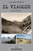 Il viaggio. I giorni di Erto... Libro di  Giancarlo Mallarini