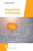 Autentici si diventa Libro di  Denise Adversi