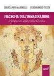 Filosofia dell'immaginazione. Il linguaggio della pratica filosofica Libro di  Giancarlo Marinelli, Ferdinando Testa