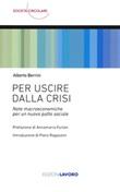 Per uscire dalla crisi. Note macroeconomiche per un nuovo patto sociale Libro di  Alberto Berrini