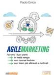 Agile marketing. Fai felici i tuoi clienti in metà tempo, con risorse limitate, con team più allineati e motivati Ebook di  Paolo Errico