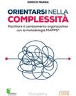 Orientarsi nella complessità. Facilitare il cambiamento organizzativo con la metodologia MAPPS® Ebook di  Enrico Marra