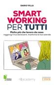 Smart working per tutti. Molto più che lavoro da casa: raggiungi il tuo benessere, trasforma la tua azienda Ebook di  Dario Villa