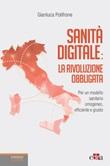 Sanità digitale: la rivoluzione obbligata. Per un modello sanitario omogeneo, efficiente e giusto Ebook di  Gianluca Polifrone