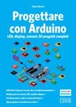 Progettare con Arduino. LED, display, sensori: 30 progetti completi Ebook di  Paolo Aliverti