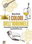 I colori dell'idromele. Come produrre i tuoi idromeli, melomeli, braggot e pazzomeli fatti in casa Ebook di  Marco Parrini