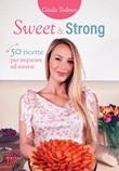 Sweet and strong. 50 ricette per imparare ad amarsi Ebook di  Giada Todesco