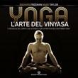 Yoga. L'arte del Vinyasa. Il risveglio del corpo e della mente con la pratica dell'Ashtanga yoga Ebook di  Richard Austin Freeman, Mary Taylor
