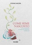 Come seme nascosto. La cura pastorale al tempo del coronavirus COVID-19 Libro di  Stefano Ancora