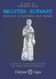 Meister Eckhart. Mistico e profeta nel mondo. Il profilo e l'antologia mistica del grande maestro domenicano Libro di