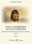 Dall'anoressia all'Eucarestia. Esperienze mistiche di una giovane mamma. Diari. Vol. 2: Libro di  Alessia Caimi