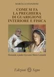 Come si fa la preghiera di guarigione interiore e fisica Libro di  Giovanni Maria Leonardi, Marcello Stanzione